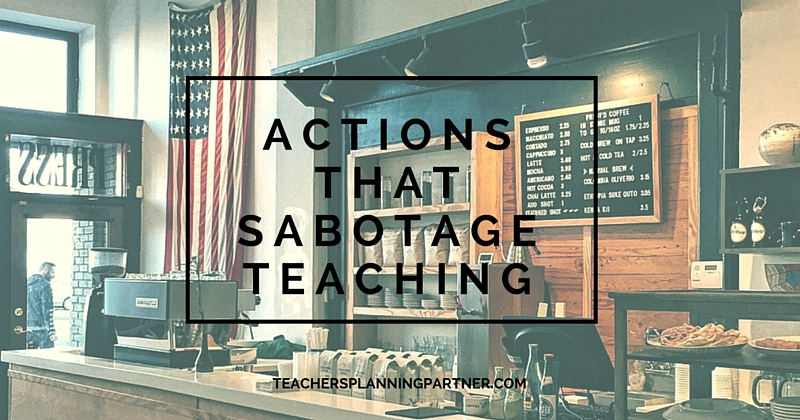Actions That Sabotage Teaching